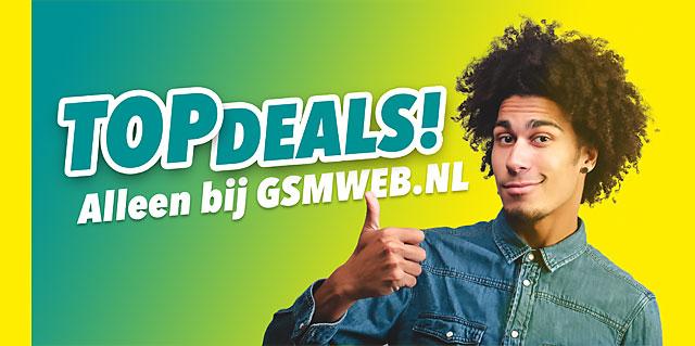 TopDeals! Alleen bij GSMWEB.NL