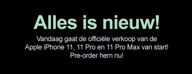 Alles is nieuw! Vandaag gaat de officiële verkoop van de Apple iPhone 11, 11 Pro en 11 Pro Max van start! Pre-order hem nu!